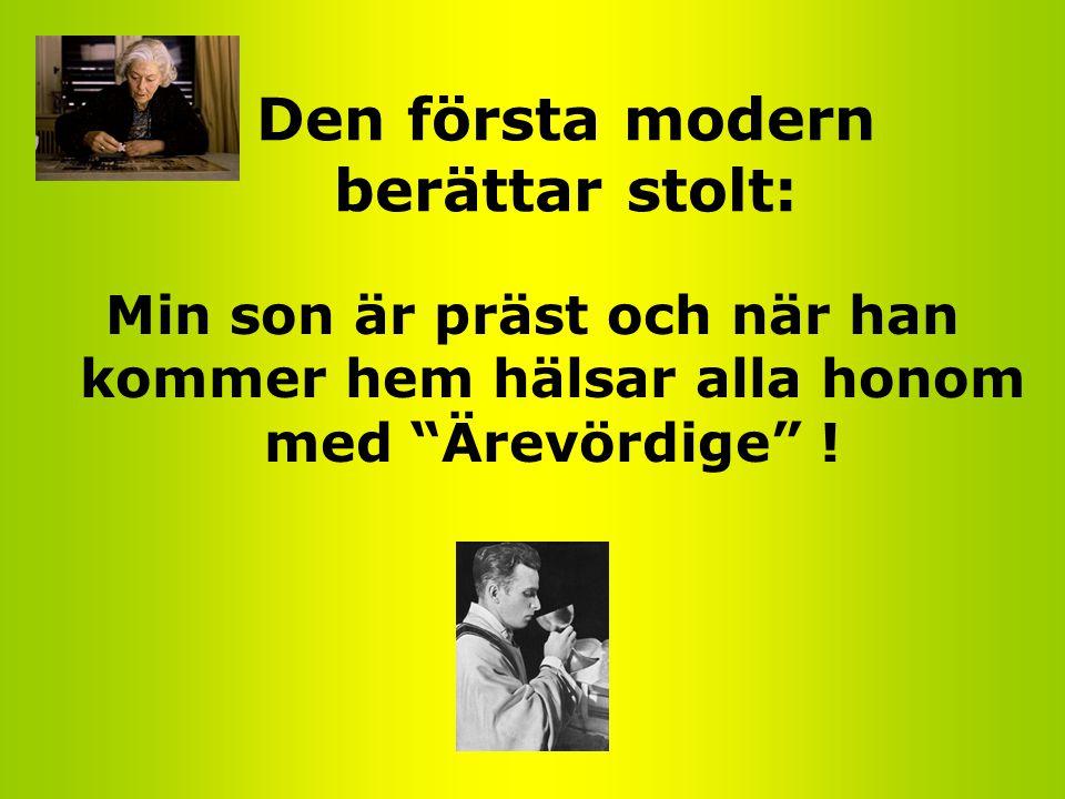 Den första modern berättar stolt: Min son är präst och när han kommer hem hälsar alla honom med Ärevördige !