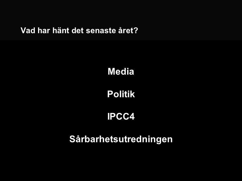 Vad har hänt det senaste året Media Politik IPCC4 Sårbarhetsutredningen