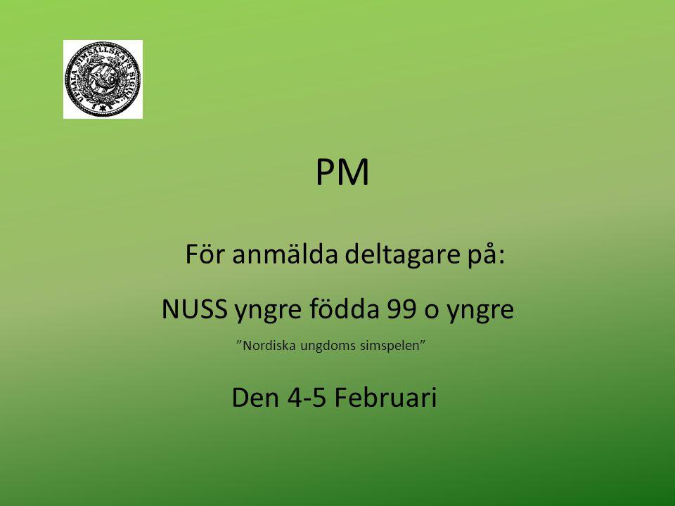 PM NUSS yngre födda 99 o yngre Nordiska ungdoms simspelen För anmälda deltagare på: Den 4-5 Februari