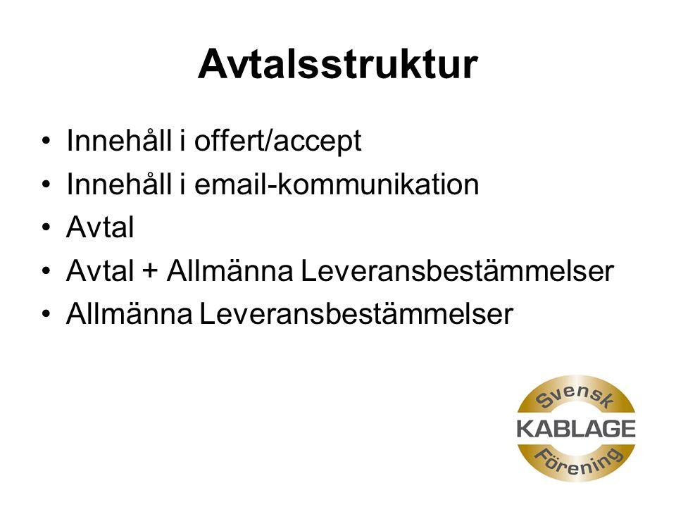 Avtalsstruktur Innehåll i offert/accept Innehåll i email-kommunikation Avtal Avtal + Allmänna Leveransbestämmelser Allmänna Leveransbestämmelser
