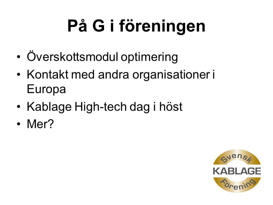 På G i föreningen Överskottsmodul optimering Kontakt med andra organisationer i Europa Kablage High-tech dag i höst Mer