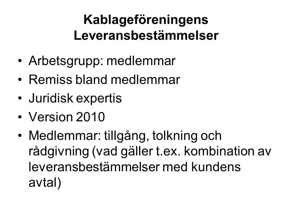 Kablageföreningens Leveransbestämmelser Arbetsgrupp: medlemmar Remiss bland medlemmar Juridisk expertis Version 2010 Medlemmar: tillgång, tolkning och rådgivning (vad gäller t.ex.