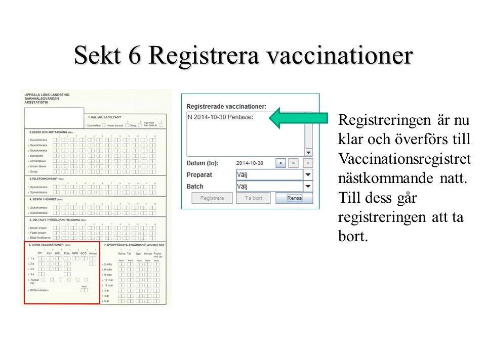 Sekt 6 Registrera vaccinationer Registreringen är nu klar och överförs till Vaccinationsregistret nästkommande natt. Till dess går registreringen att