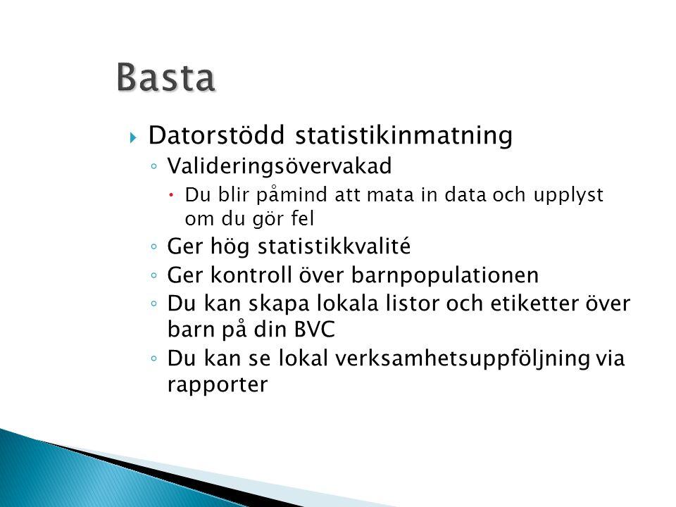 Basta  Datorstödd statistikinmatning ◦ Valideringsövervakad  Du blir påmind att mata in data och upplyst om du gör fel ◦ Ger hög statistikkvalité ◦