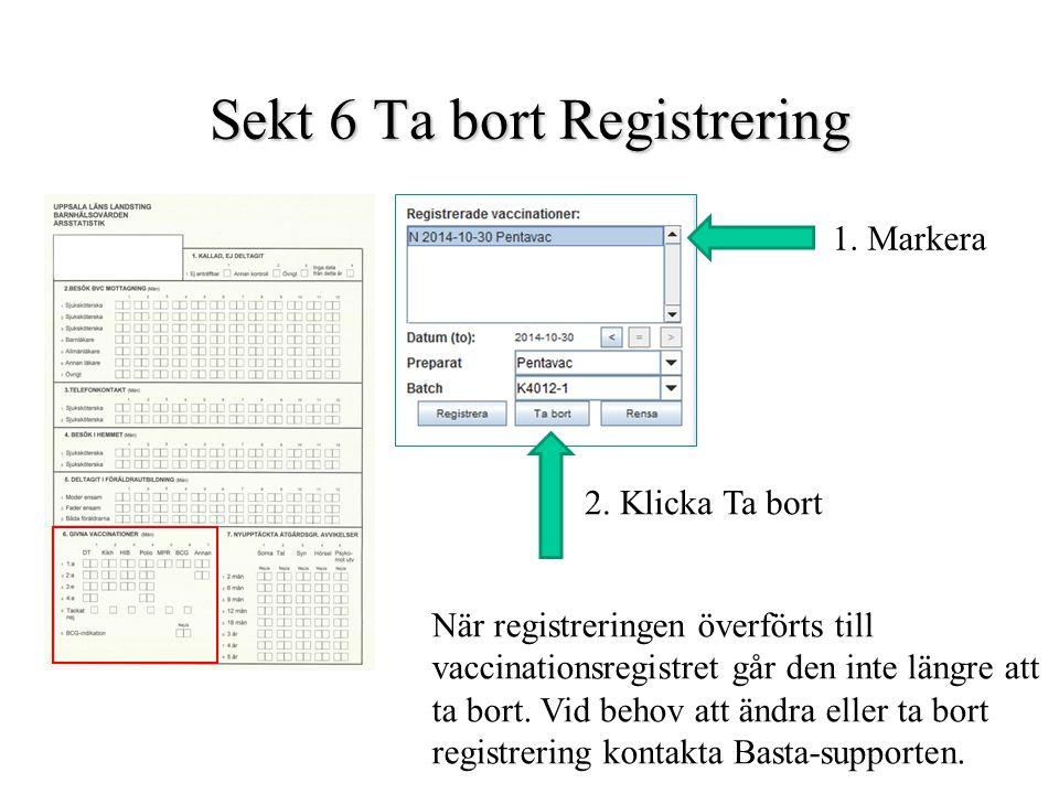 Sekt 6 Ta bort Registrering 1. Markera 2. Klicka Ta bort När registreringen överförts till vaccinationsregistret går den inte längre att ta bort. Vid