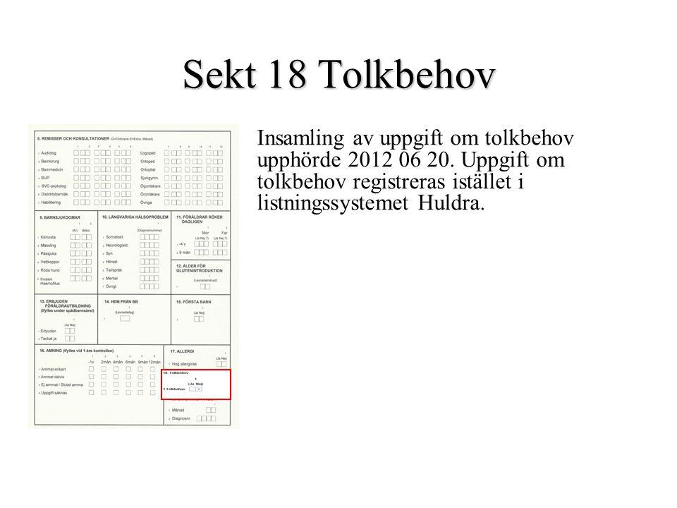Sekt 18 Tolkbehov Insamling av uppgift om tolkbehov upphörde 2012 06 20. Uppgift om tolkbehov registreras istället i listningssystemet Huldra.