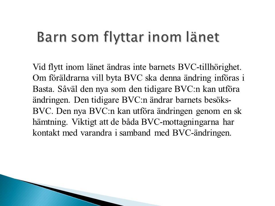 Barn som flyttar inom länet Vid flytt inom länet ändras inte barnets BVC-tillhörighet. Om föräldrarna vill byta BVC ska denna ändring införas i Basta.