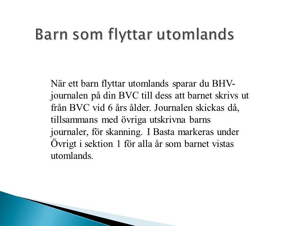 Barn som flyttar utomlands När ett barn flyttar utomlands sparar du BHV- journalen på din BVC till dess att barnet skrivs ut från BVC vid 6 års ålder.