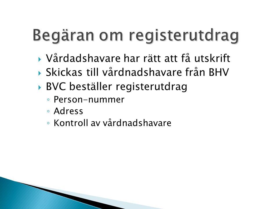 Begäran om registerutdrag  Vårdadshavare har rätt att få utskrift  Skickas till vårdnadshavare från BHV  BVC beställer registerutdrag ◦ Person-numm
