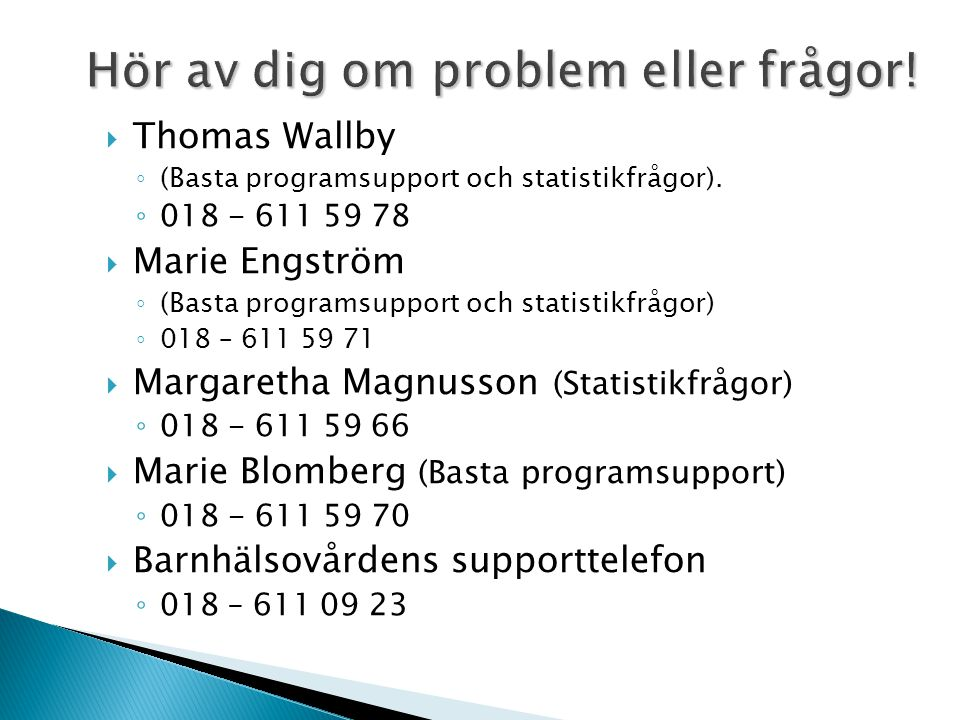 Hör av dig om problem eller frågor!  Thomas Wallby ◦ (Basta programsupport och statistikfrågor). ◦ 018 - 611 59 78  Marie Engström ◦ (Basta programs
