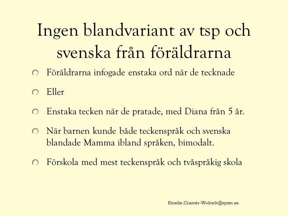 Ingen blandvariant av tsp och svenska från föräldrarna Föräldrarna infogade enstaka ord när de tecknade Eller Enstaka tecken när de pratade, med Diana från 5 år.