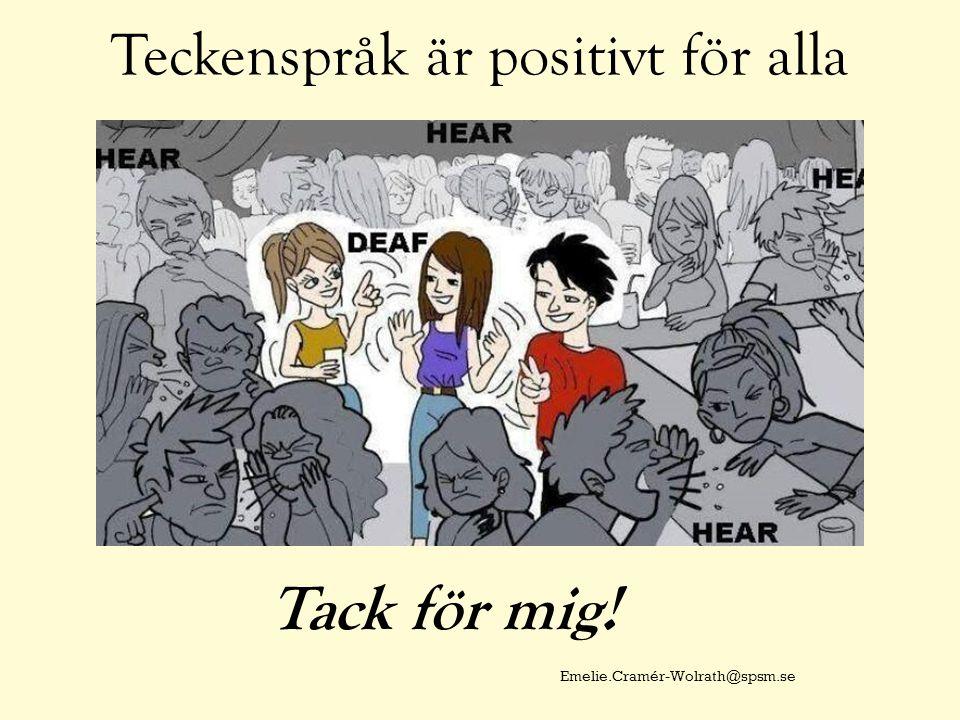 Teckenspråk är positivt för alla Emelie.Cramér-Wolrath@spsm.se Tack för mig!