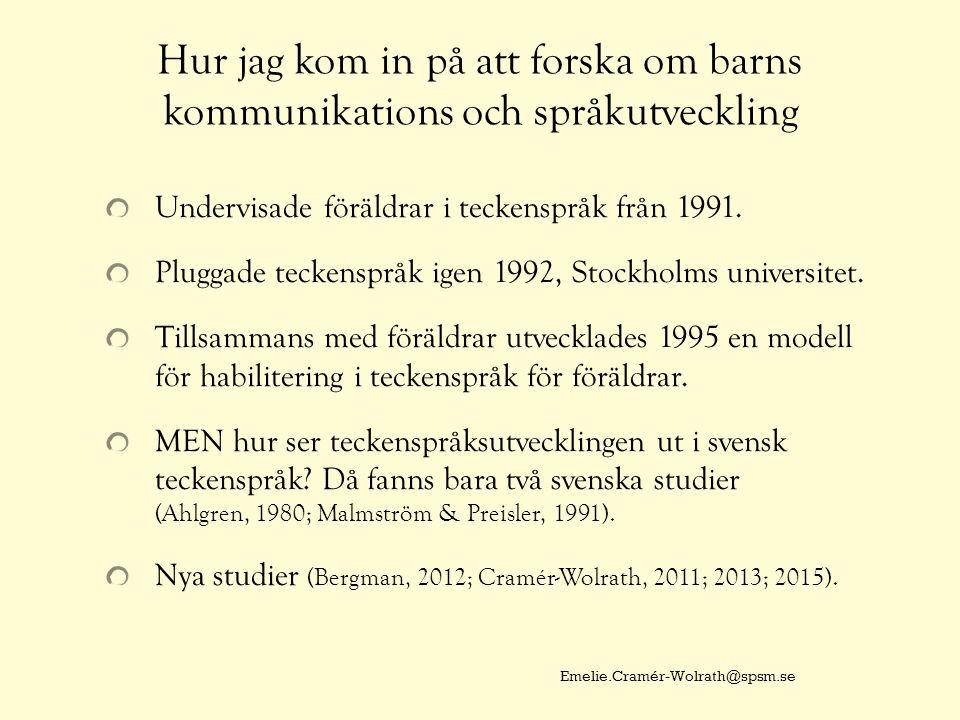Hur jag kom in på att forska om barns kommunikations och språkutveckling Undervisade föräldrar i teckenspråk från 1991. Pluggade teckenspråk igen 1992