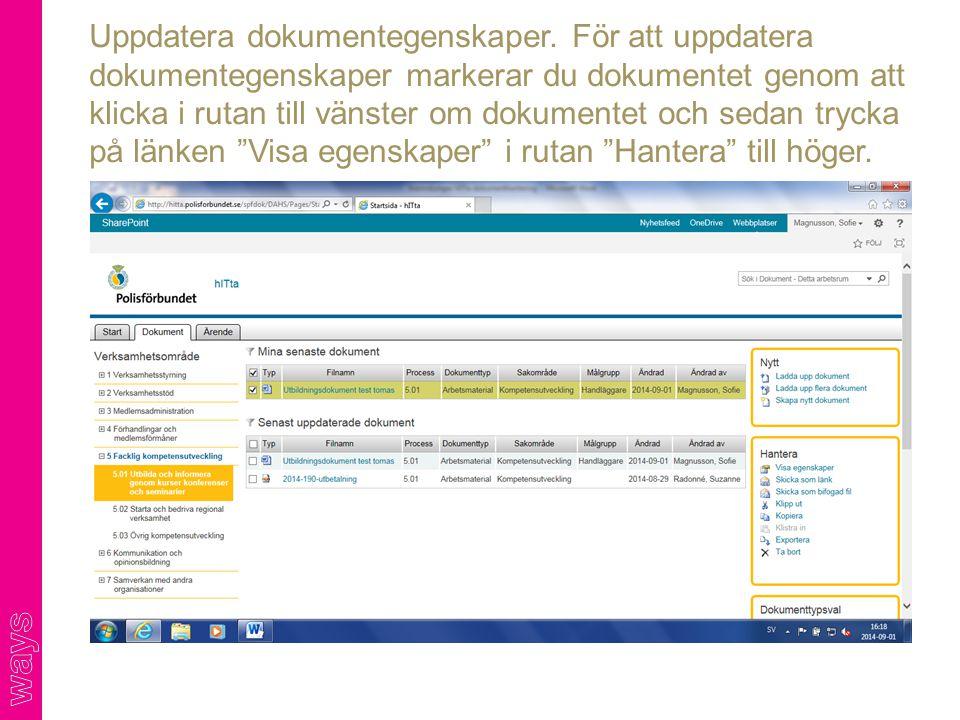 Uppdatera dokumentegenskaper. För att uppdatera dokumentegenskaper markerar du dokumentet genom att klicka i rutan till vänster om dokumentet och seda