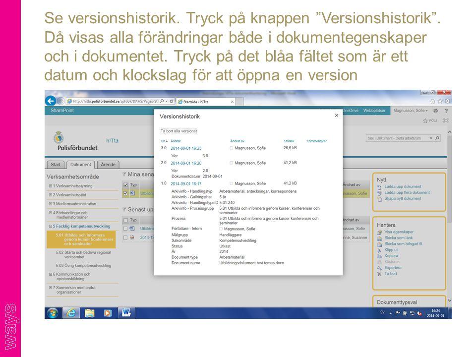 """Se versionshistorik. Tryck på knappen """"Versionshistorik"""". Då visas alla förändringar både i dokumentegenskaper och i dokumentet. Tryck på det blåa fäl"""