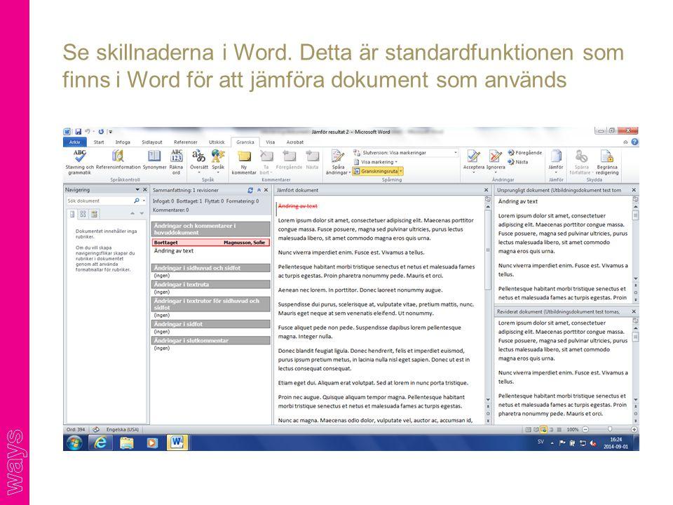 Se skillnaderna i Word. Detta är standardfunktionen som finns i Word för att jämföra dokument som används