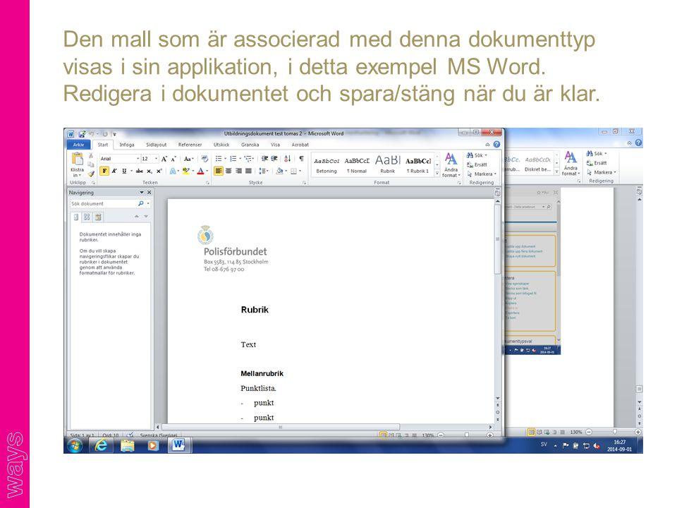 Den mall som är associerad med denna dokumenttyp visas i sin applikation, i detta exempel MS Word. Redigera i dokumentet och spara/stäng när du är kla