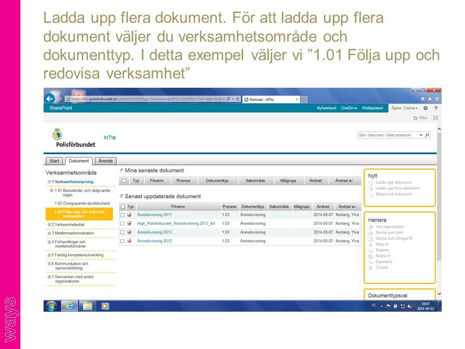 """Ladda upp flera dokument. För att ladda upp flera dokument väljer du verksamhetsområde och dokumenttyp. I detta exempel väljer vi """"1.01 Följa upp och"""