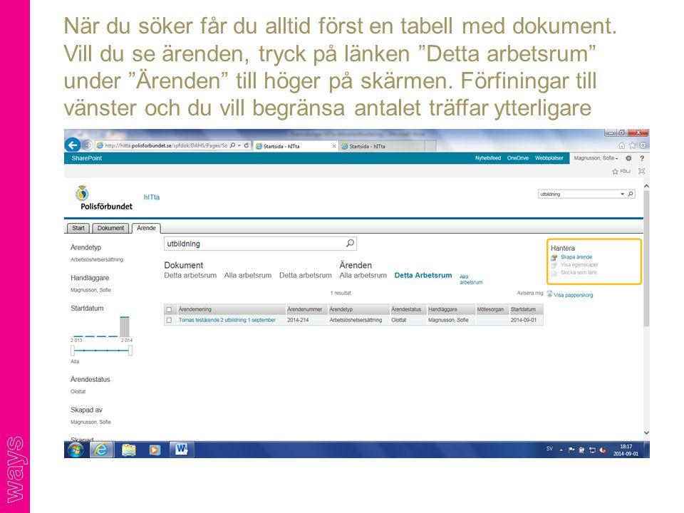 """När du söker får du alltid först en tabell med dokument. Vill du se ärenden, tryck på länken """"Detta arbetsrum"""" under """"Ärenden"""" till höger på skärmen."""