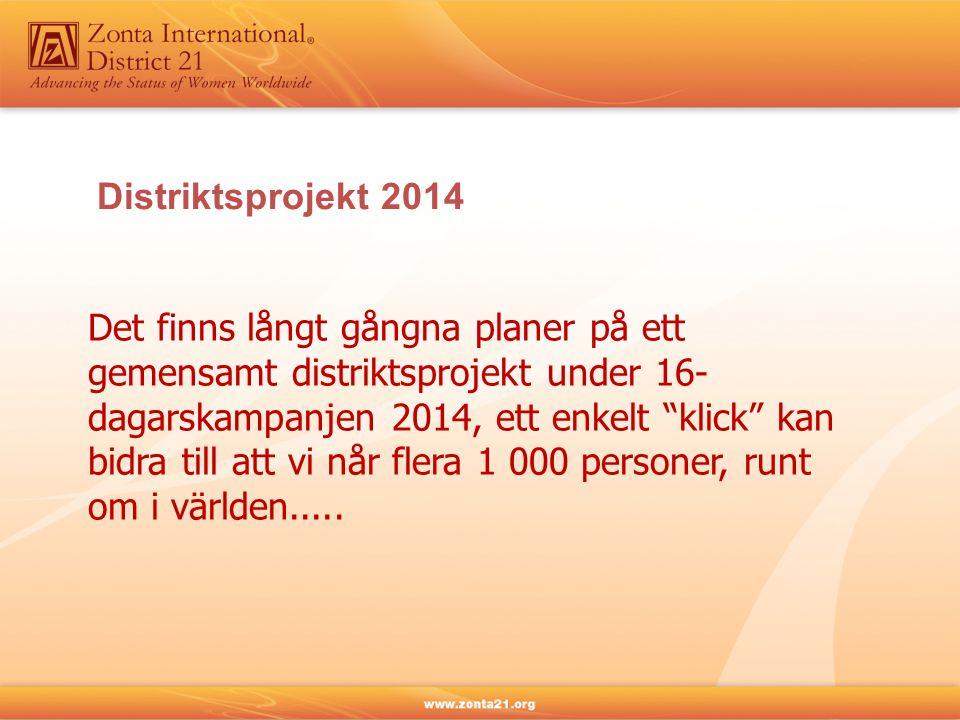 Distriktsprojekt 2014 Det finns långt gångna planer på ett gemensamt distriktsprojekt under 16- dagarskampanjen 2014, ett enkelt klick kan bidra till att vi når flera 1 000 personer, runt om i världen.....