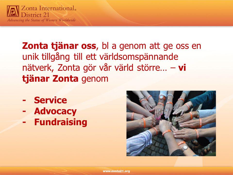 Zonta tjänar oss, bl a genom att ge oss en unik tillgång till ett världsomspännande nätverk, Zonta gör vår värld större… – vi tjänar Zonta genom - Service - Advocacy - Fundraising