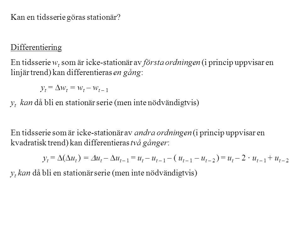 Kan en tidsserie göras stationär? Differentiering En tidsserie w t som är icke-stationär av första ordningen (i princip uppvisar en linjär trend) kan
