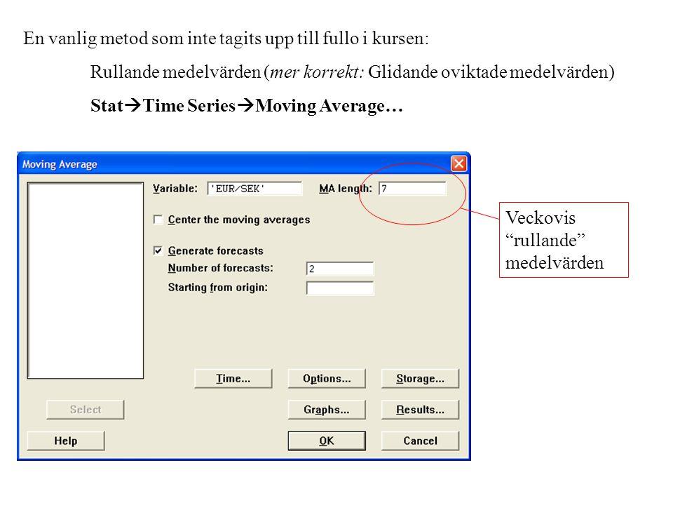 En vanlig metod som inte tagits upp till fullo i kursen: Rullande medelvärden (mer korrekt: Glidande oviktade medelvärden) Stat  Time Series  Moving