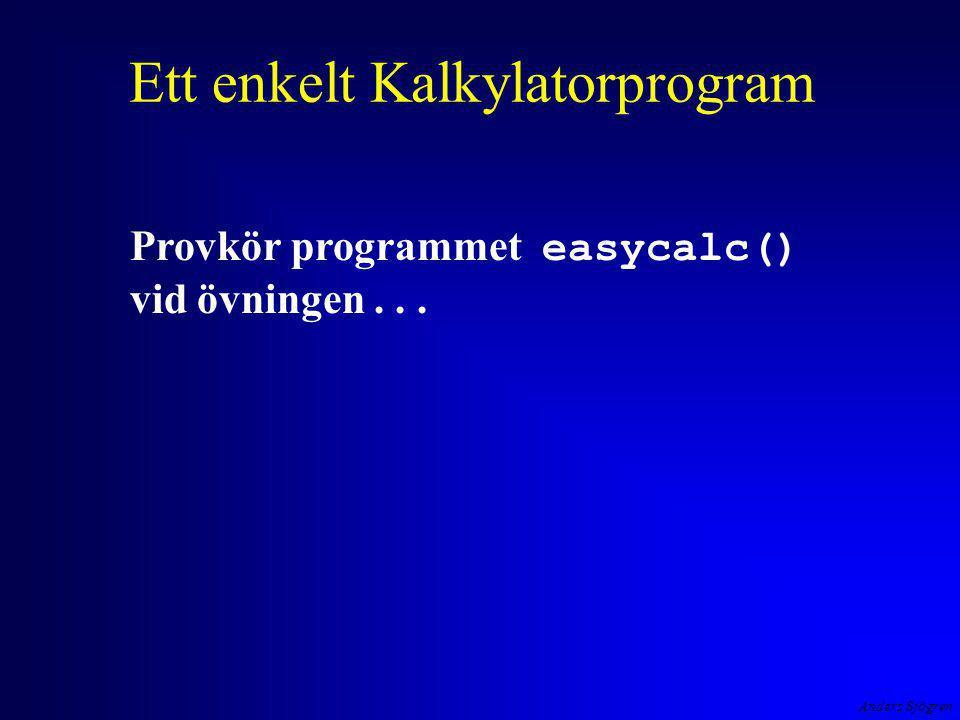 Anders Sjögren Ett enkelt Kalkylatorprogram Provkör programmet easycalc() vid övningen...