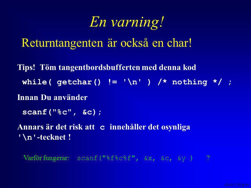 Anders Sjögren En varning! Tips! Töm tangentbordsbufferten med denna kod while( getchar() != '\n' ) /* nothing */ ; Innan Du använder scanf(