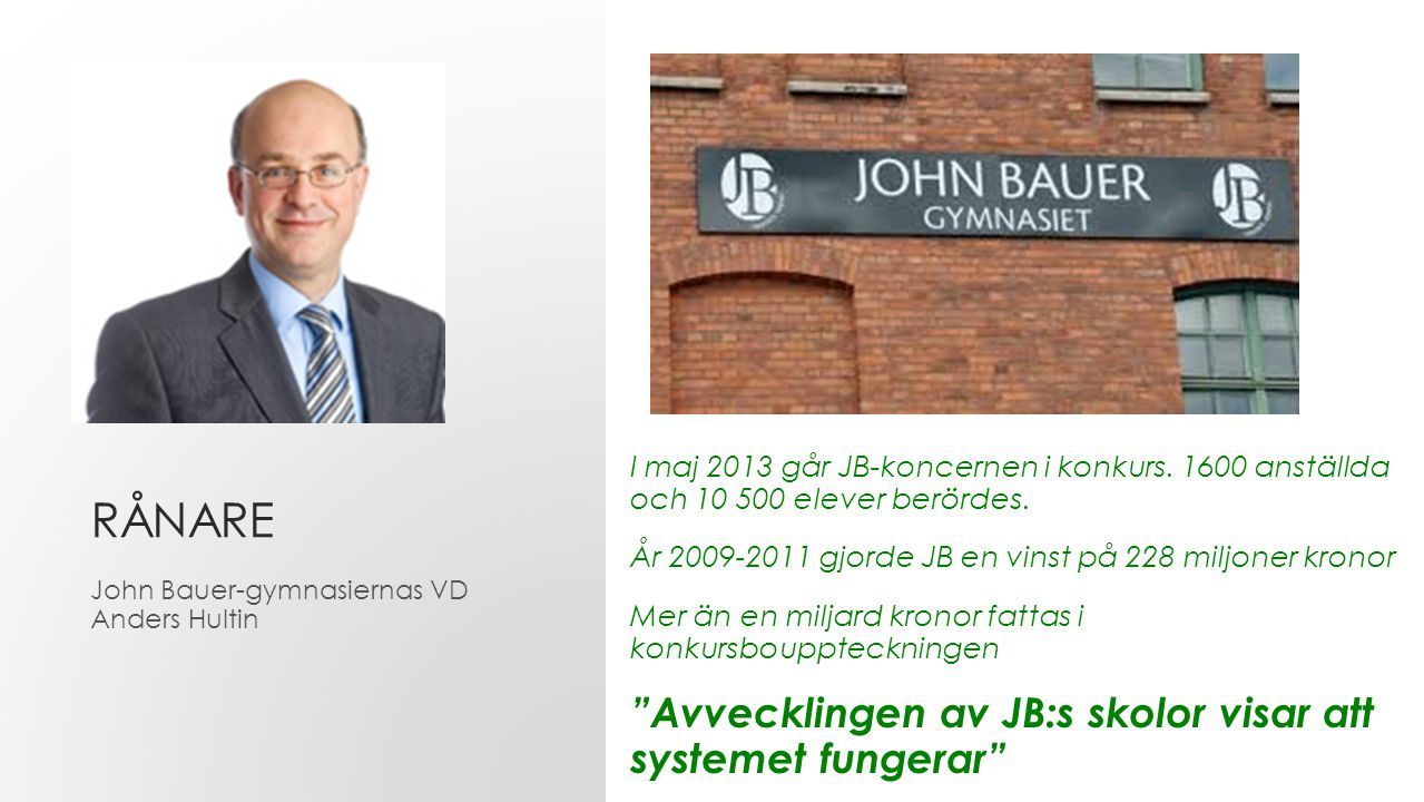 I maj 2013 går JB-koncernen i konkurs.1600 anställda och 10 500 elever berördes.