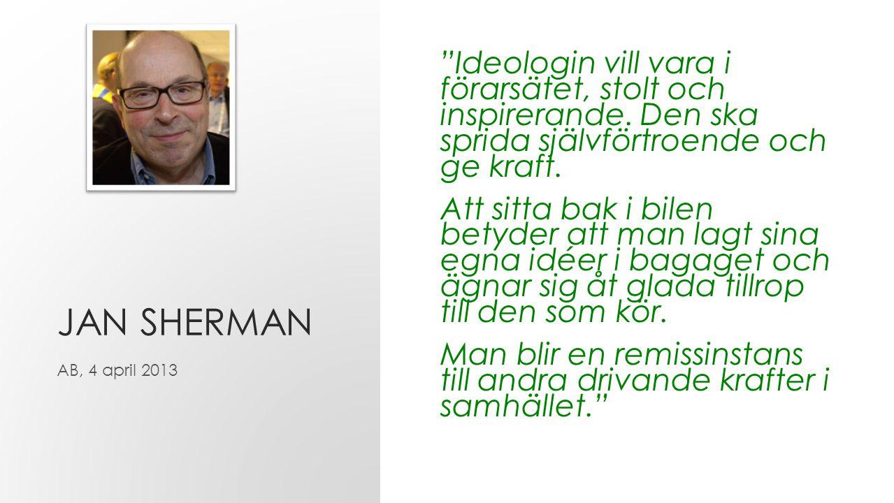 JAN SHERMAN Ideologin vill vara i förarsätet, stolt och inspirerande.