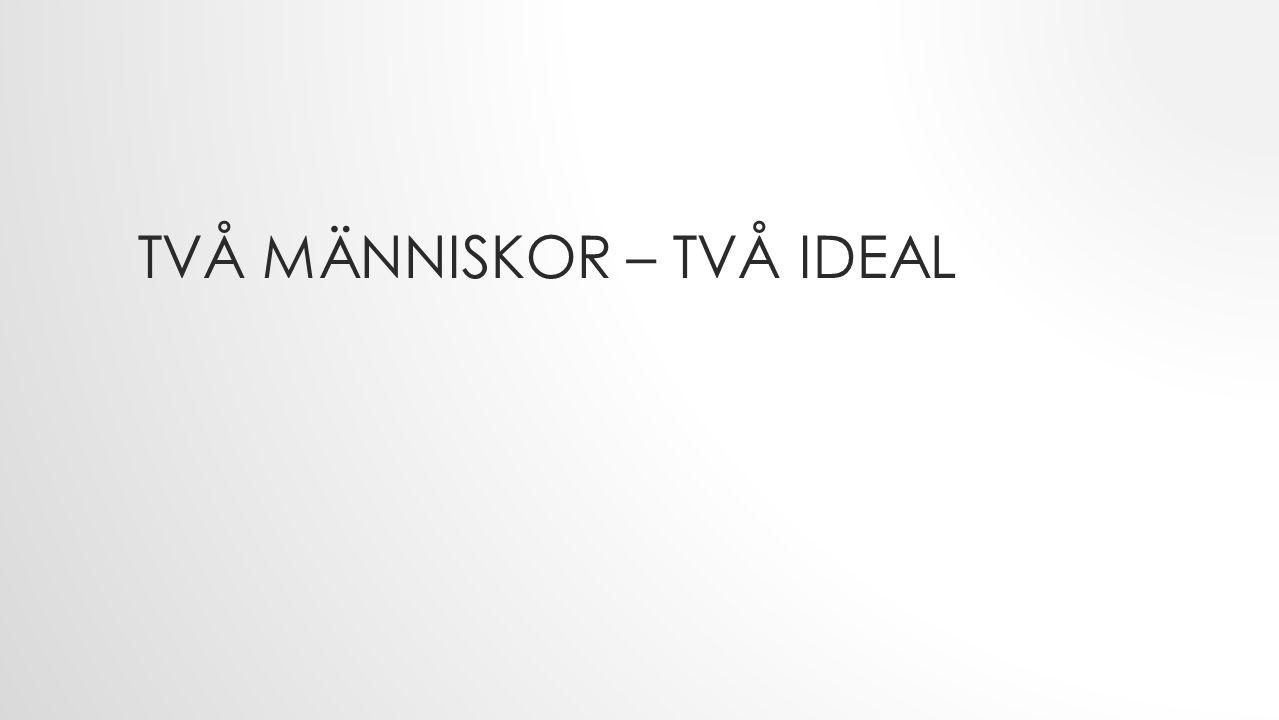 TVÅ MÄNNISKOR – TVÅ IDEAL
