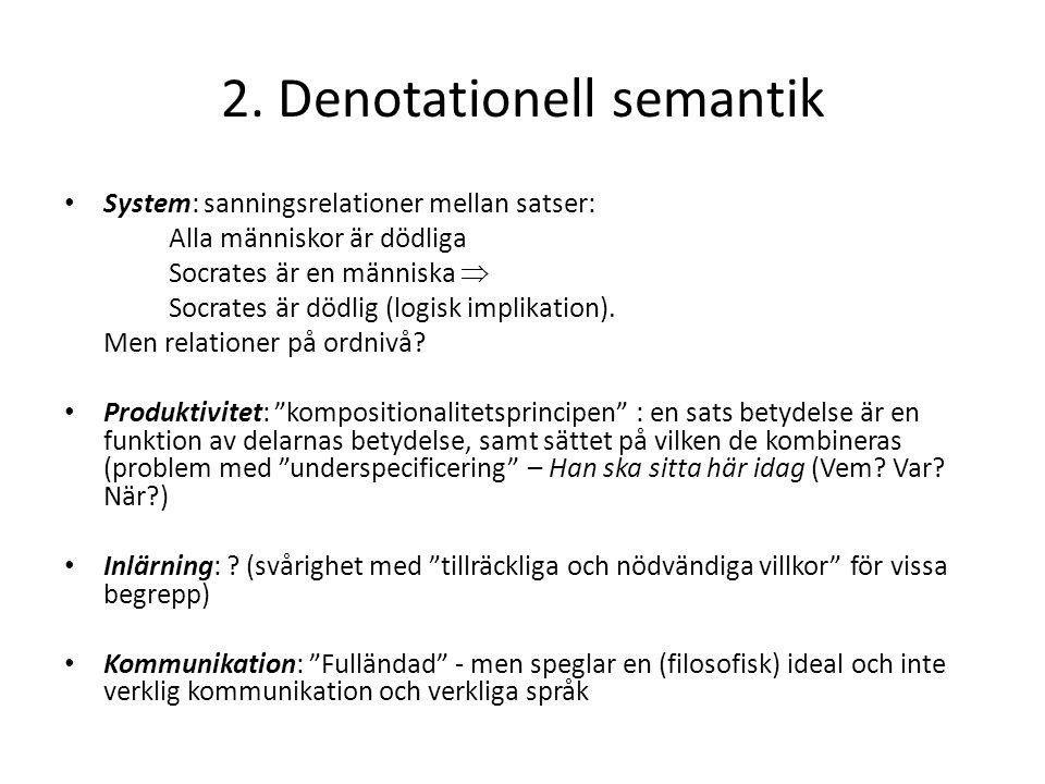 2. Denotationell semantik System: sanningsrelationer mellan satser: Alla människor är dödliga Socrates är en människa  Socrates är dödlig (logisk imp