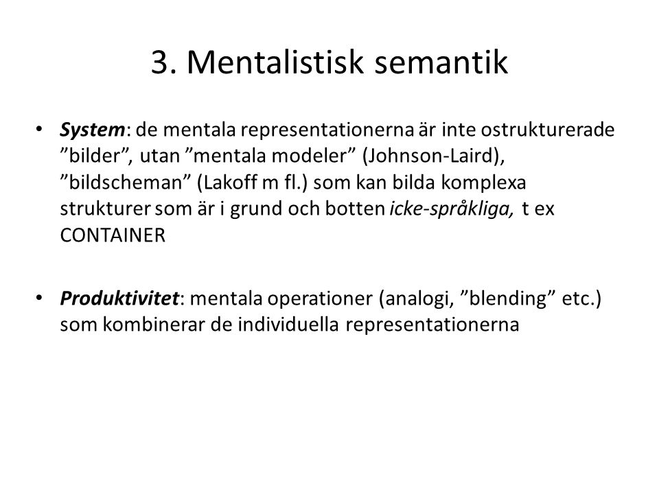 """3. Mentalistisk semantik System: de mentala representationerna är inte ostrukturerade """"bilder"""", utan """"mentala modeler"""" (Johnson-Laird), """"bildscheman"""""""