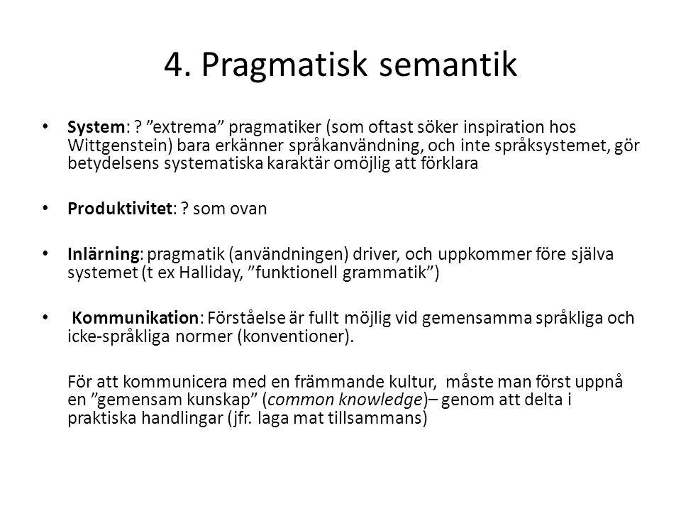 """4. Pragmatisk semantik System: ? """"extrema"""" pragmatiker (som oftast söker inspiration hos Wittgenstein) bara erkänner språkanvändning, och inte språksy"""