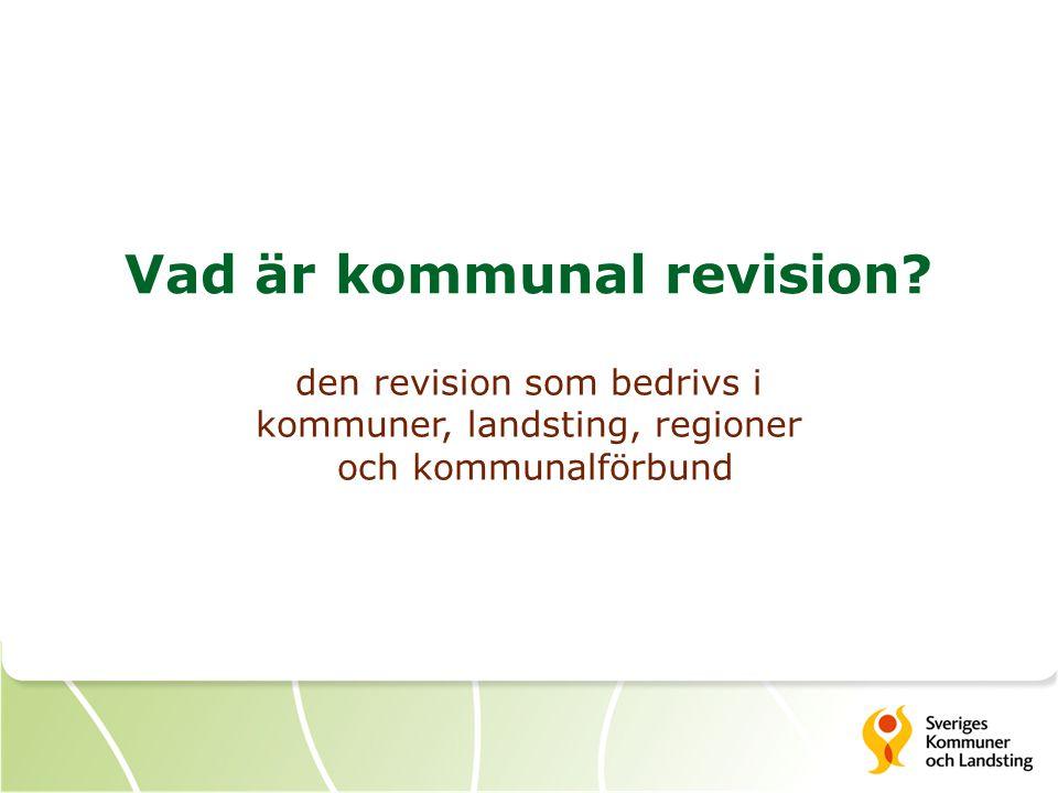 Vad är kommunal revision? den revision som bedrivs i kommuner, landsting, regioner och kommunalförbund