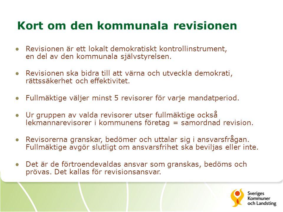 Kort om den kommunala revisionen ●Revisionen är ett lokalt demokratiskt kontrollinstrument, en del av den kommunala självstyrelsen. ●Revisionen ska bi