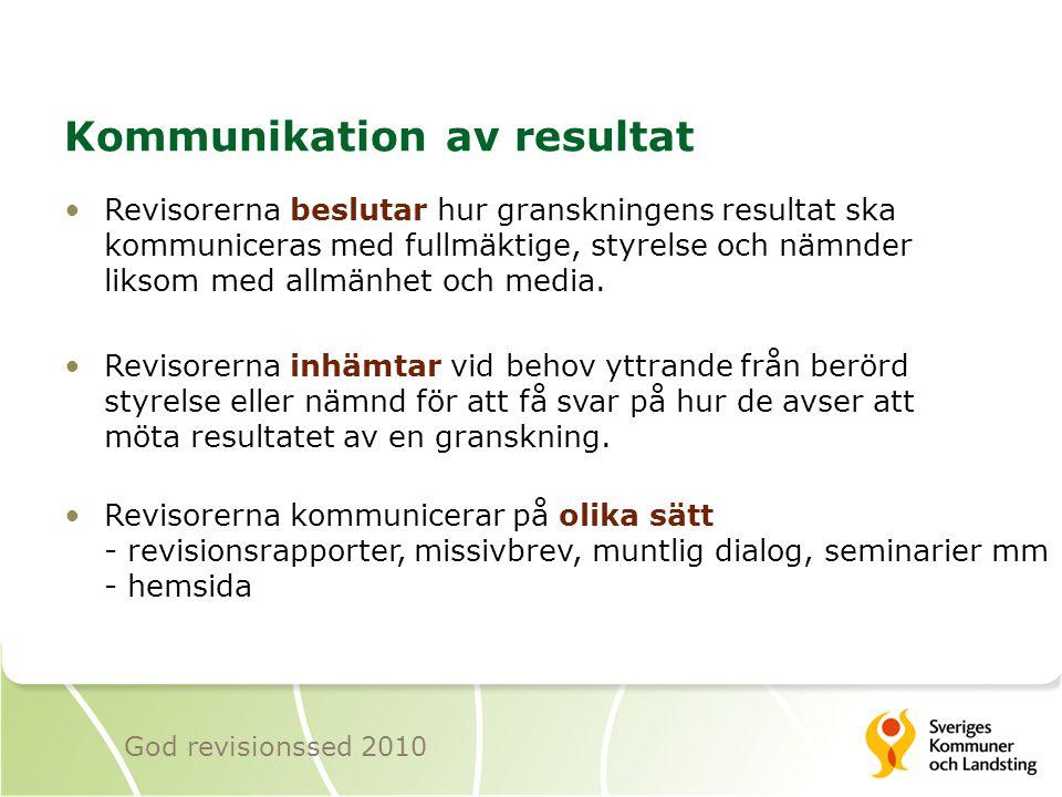 Kommunikation av resultat Revisorerna beslutar hur granskningens resultat ska kommuniceras med fullmäktige, styrelse och nämnder liksom med allmänhet