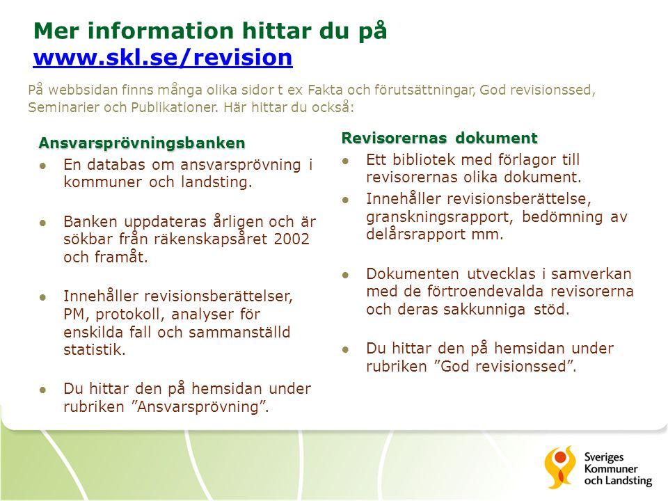 Mer information hittar du på www.skl.se/revision www.skl.se/revision På webbsidan finns många olika sidor t ex Fakta och förutsättningar, God revision
