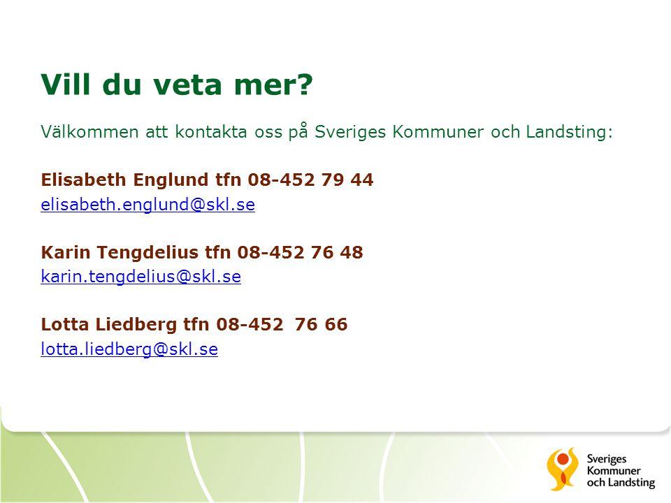 Vill du veta mer? Välkommen att kontakta oss på Sveriges Kommuner och Landsting: Elisabeth Englund tfn 08-452 79 44 elisabeth.englund@skl.se Karin Ten