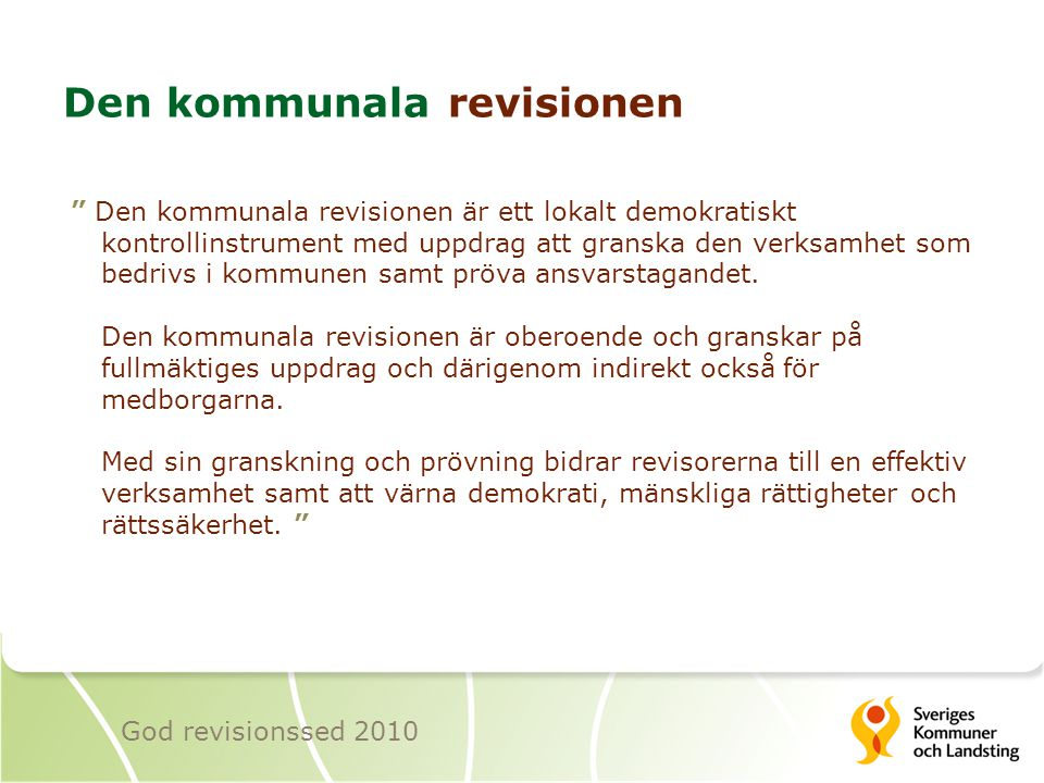 """Den kommunala revisionen """" Den kommunala revisionen är ett lokalt demokratiskt kontrollinstrument med uppdrag att granska den verksamhet som bedrivs i"""
