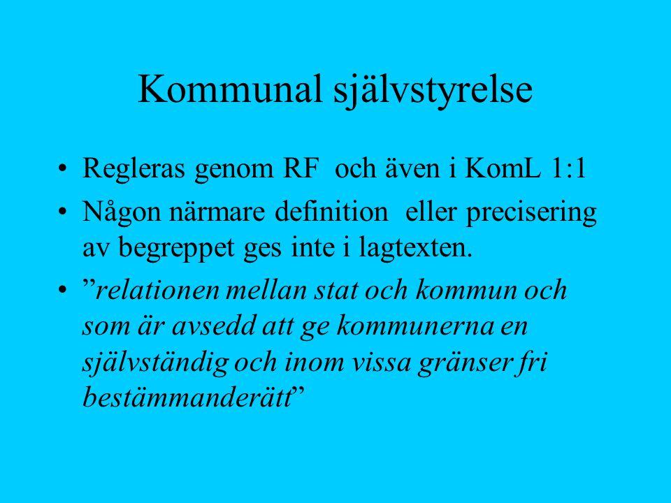 """Kommunal självstyrelse Regleras genom RF och även i KomL 1:1 Någon närmare definition eller precisering av begreppet ges inte i lagtexten. """"relationen"""
