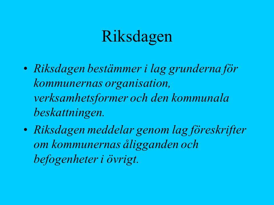 Riksdagen Riksdagen bestämmer i lag grunderna för kommunernas organisation, verksamhetsformer och den kommunala beskattningen. Riksdagen meddelar geno