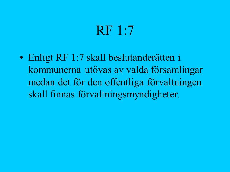 RF 1:7 Enligt RF 1:7 skall beslutanderätten i kommunerna utövas av valda församlingar medan det för den offentliga förvaltningen skall finnas förvaltn