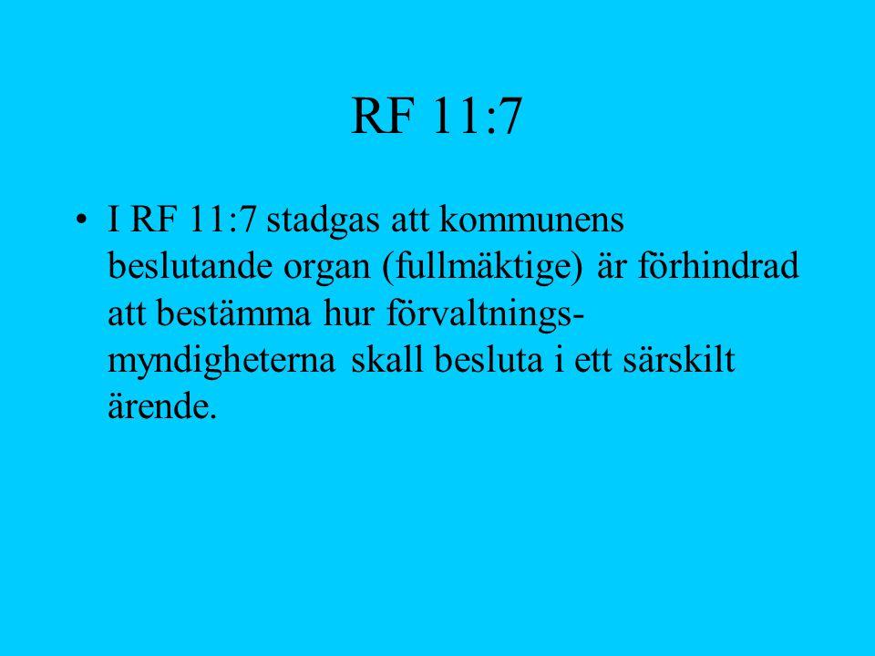RF 11:7 I RF 11:7 stadgas att kommunens beslutande organ (fullmäktige) är förhindrad att bestämma hur förvaltnings- myndigheterna skall besluta i ett
