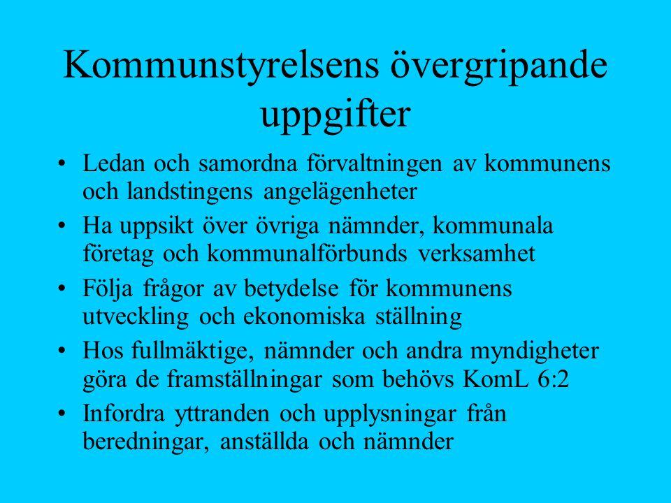 Kommunstyrelsens övergripande uppgifter Ledan och samordna förvaltningen av kommunens och landstingens angelägenheter Ha uppsikt över övriga nämnder,