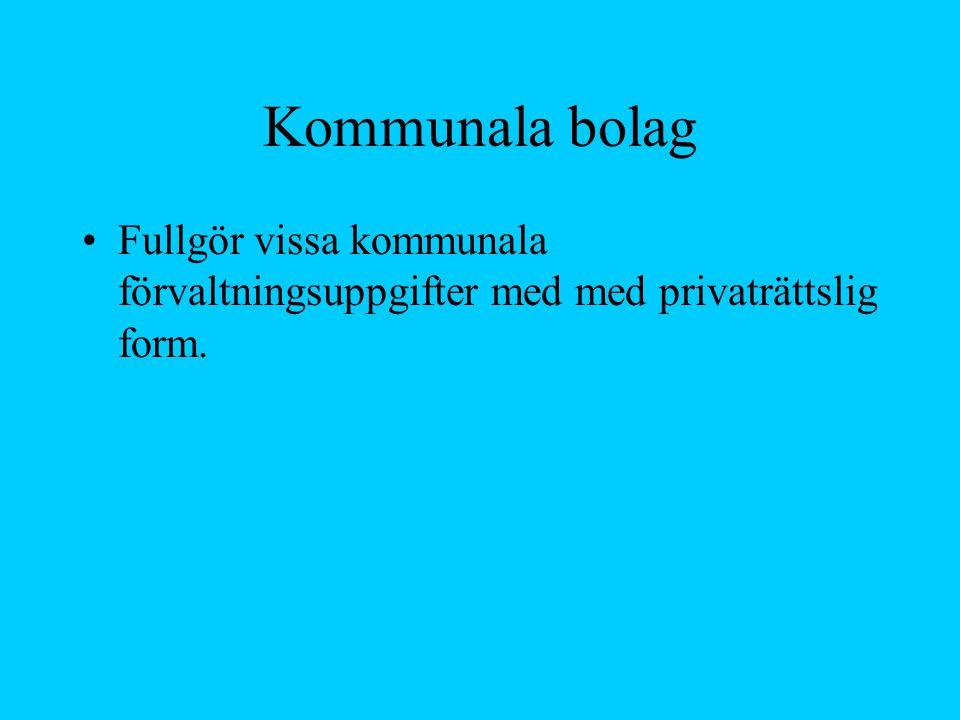 Kommunala bolag Fullgör vissa kommunala förvaltningsuppgifter med med privaträttslig form.