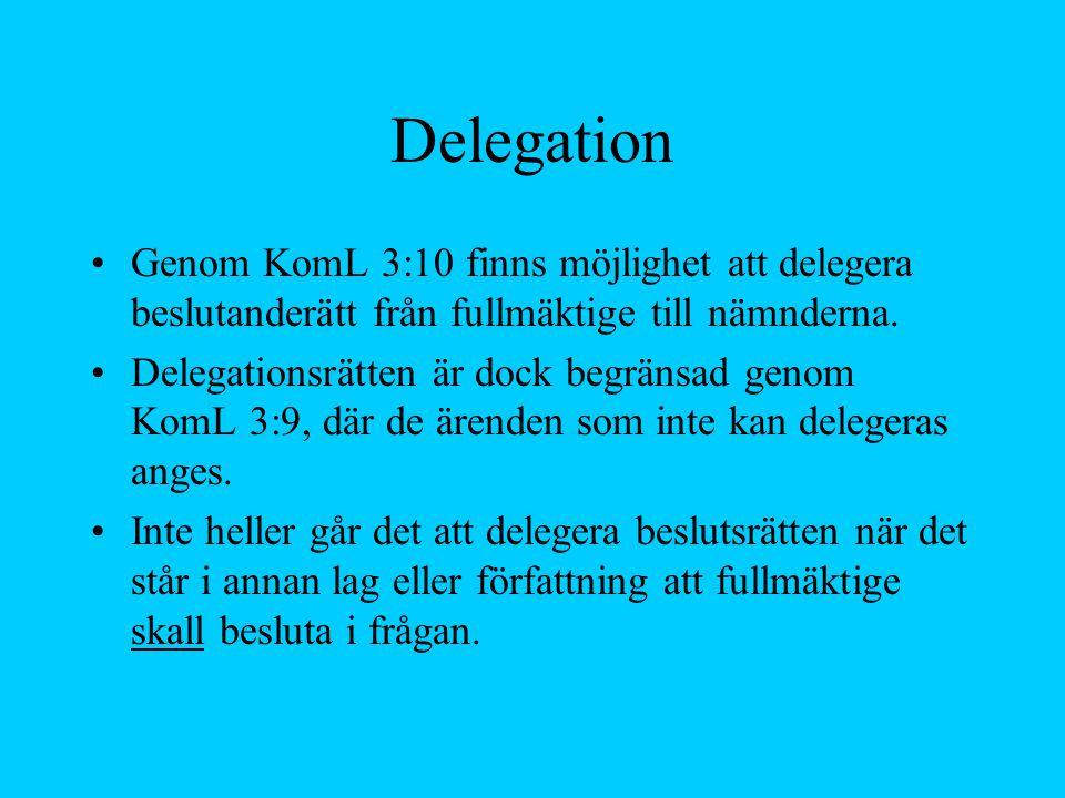 Delegation Genom KomL 3:10 finns möjlighet att delegera beslutanderätt från fullmäktige till nämnderna. Delegationsrätten är dock begränsad genom KomL