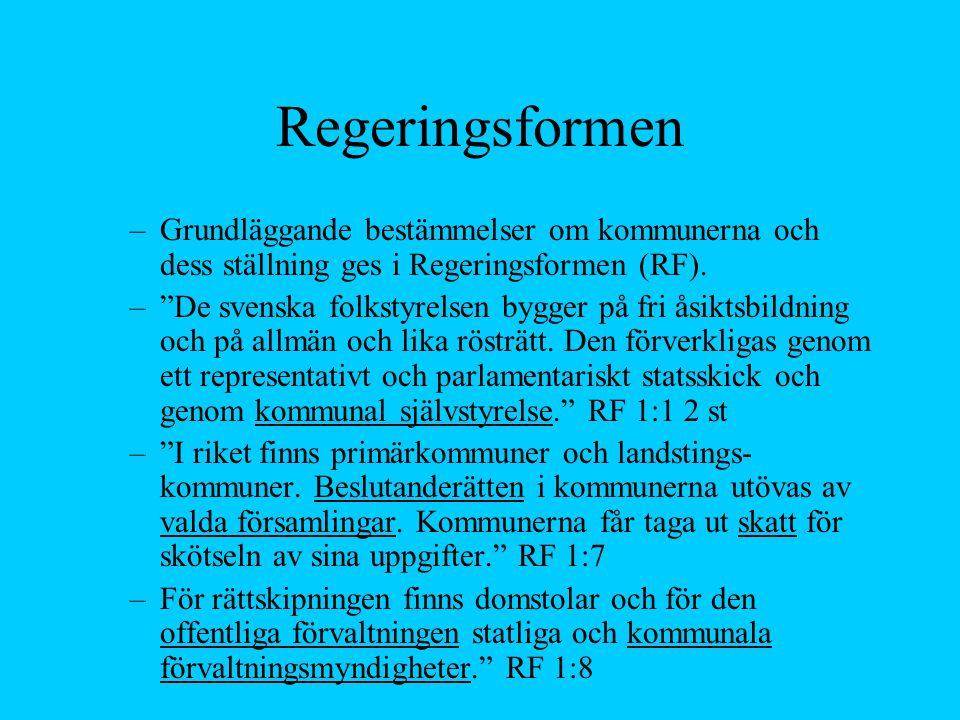 """Regeringsformen –Grundläggande bestämmelser om kommunerna och dess ställning ges i Regeringsformen (RF). –""""De svenska folkstyrelsen bygger på fri åsik"""