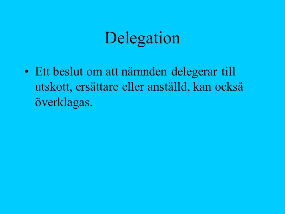 Delegation Ett beslut om att nämnden delegerar till utskott, ersättare eller anställd, kan också överklagas.